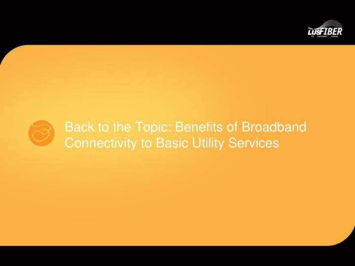 Back to the Topic: Benefits of Broadband Connectivity to Basic Utility Services