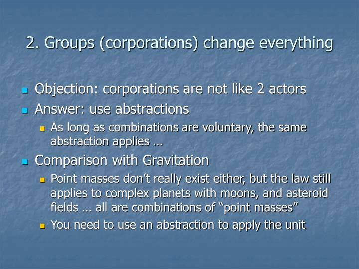 2. Groups (corporations) change everything