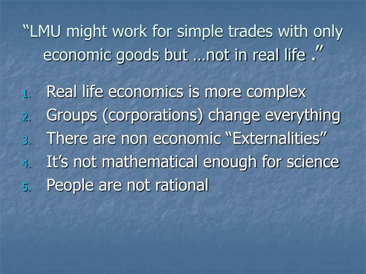 """""""LMU might work for simple trades with only economic goods but …not in real life"""