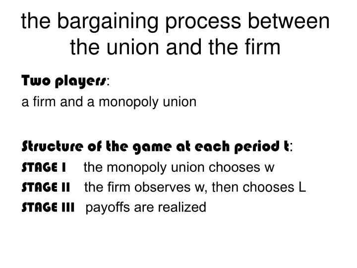 The bargaining process between the union and the firm