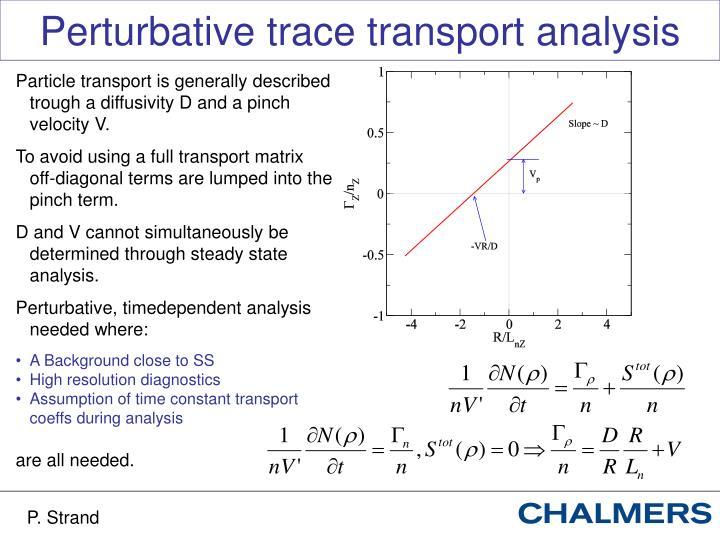 Perturbative trace transport analysis