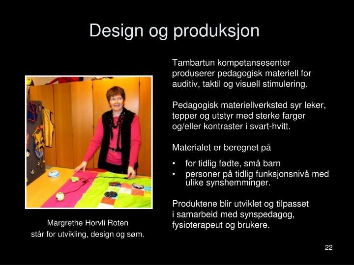 Design og produksjon