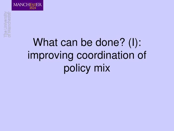What can be done? (I): improving coordination of policy mix