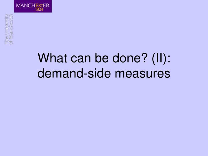 What can be done? (II): demand-side measures