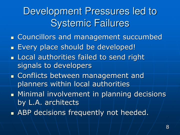 Development Pressures led to Systemic Failures