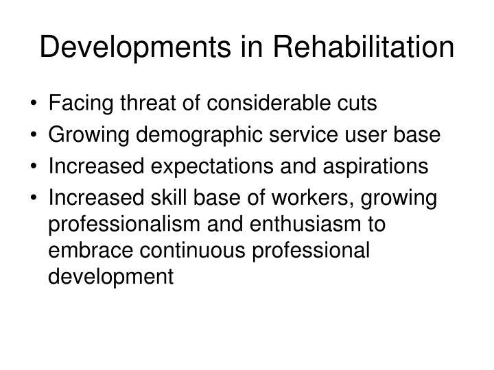 Developments in Rehabilitation