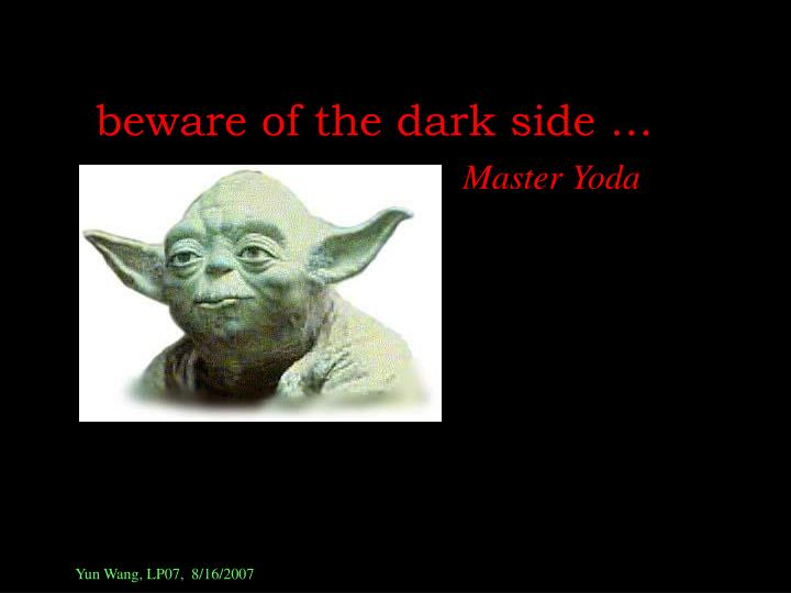 Beware of the dark side …