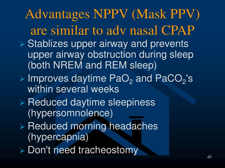 Advantages NPPV (Mask PPV) are similar to adv nasal CPAP