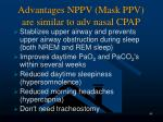 advantages nppv mask ppv are similar to adv nasal cpap
