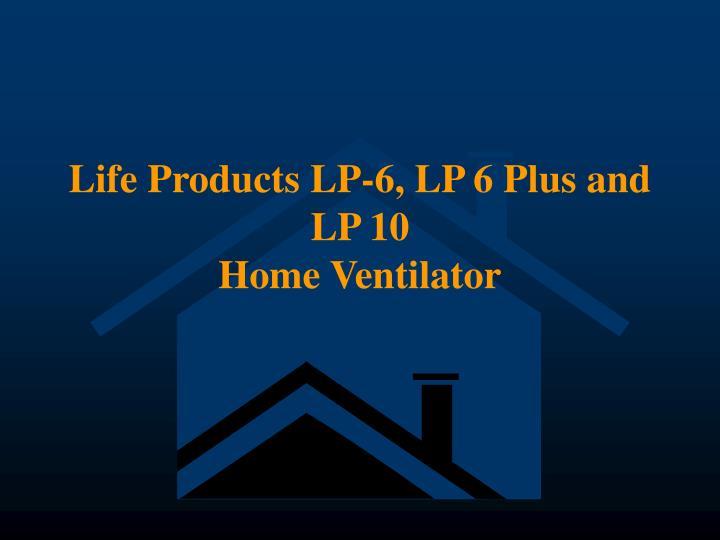 Life Products LP-6, LP 6 Plus and LP 10
