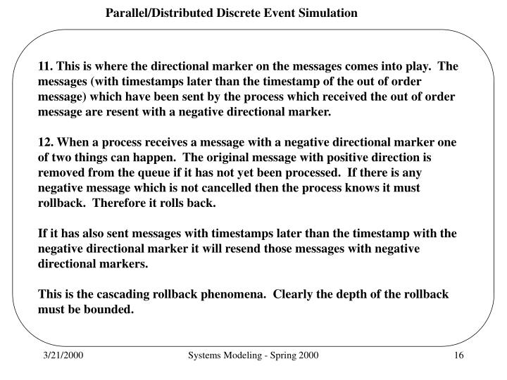 11. This is where the directional marker on the messages comes into play.  The messages (with timestamps later than the timestamp of the out of order message) which have been sent by the process which received the out of order message are resent with a negative directional marker.