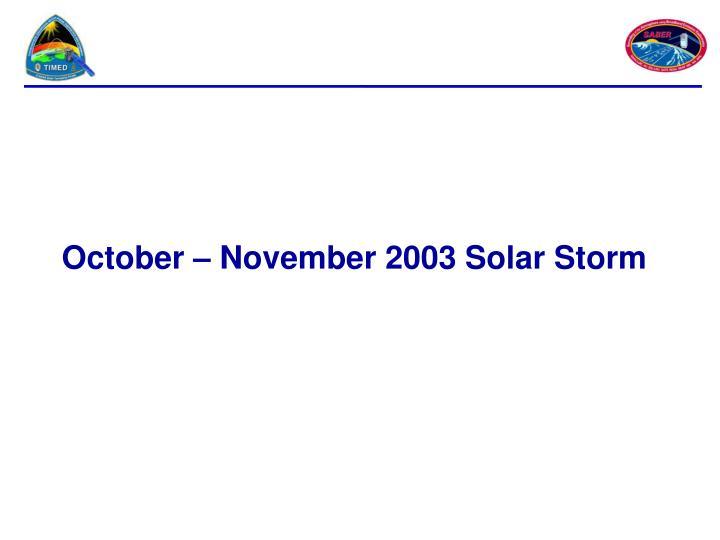 October – November 2003 Solar Storm