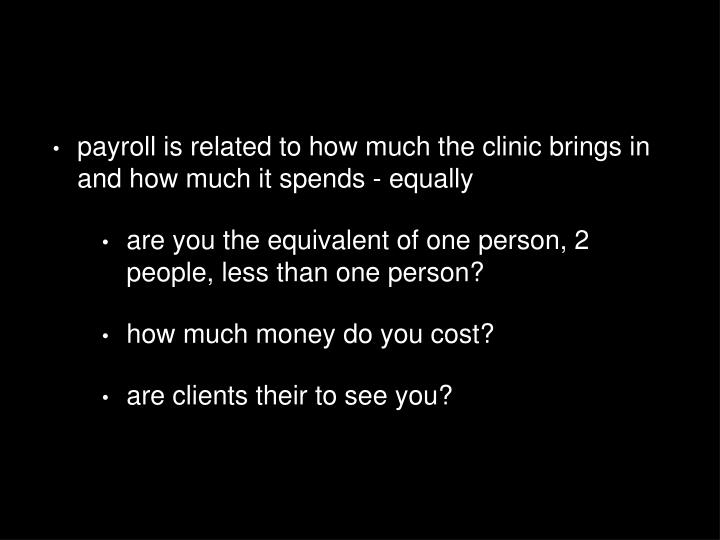 payroll is related to how much the clinic brings in and how much it spends - equally