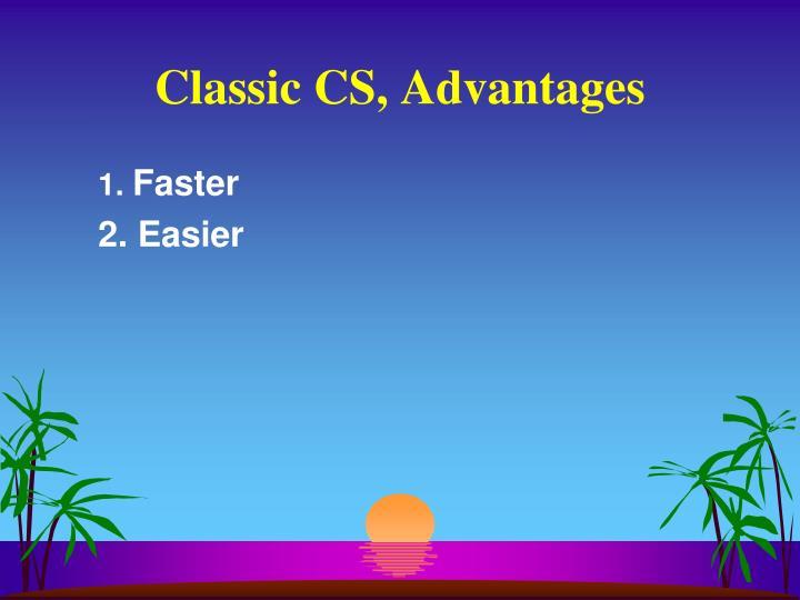 Classic CS, Advantages