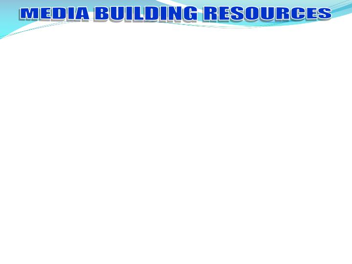 MEDIA BUILDING RESOURCES