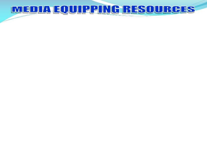 MEDIA EQUIPPING RESOURCES