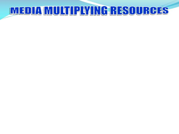 MEDIA MULTIPLYING RESOURCES