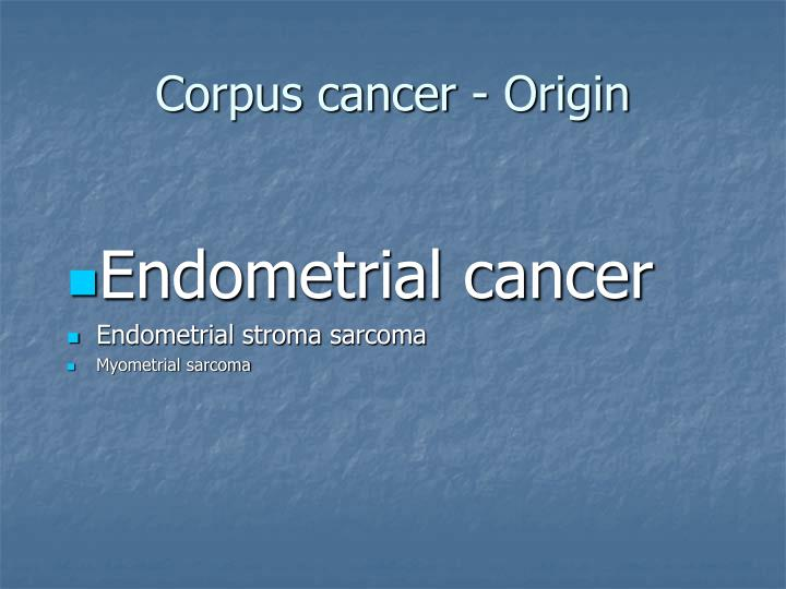 Corpus cancer - Origin
