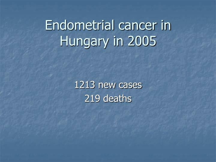 Endometrial cancer in Hungary in 2005