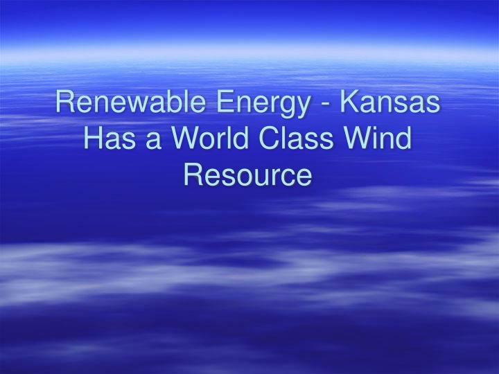 Renewable Energy - Kansas Has a World Class Wind Resource