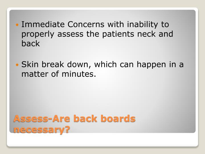 Immediate Concerns with inability to properly assess the patients neck and back