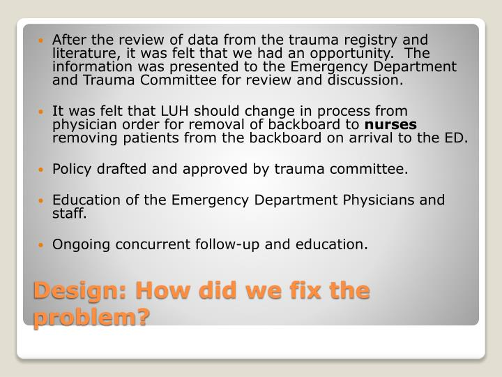 After the review of data from the trauma registry and literature, it was felt that we had an opportunity.  The information was presented to the Emergency Department and Trauma