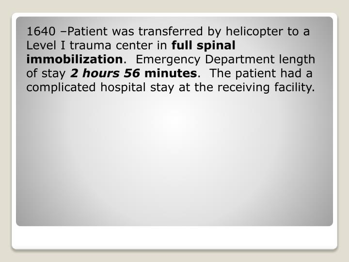 1640 –Patient was transferred by helicopter to a Level I trauma center in