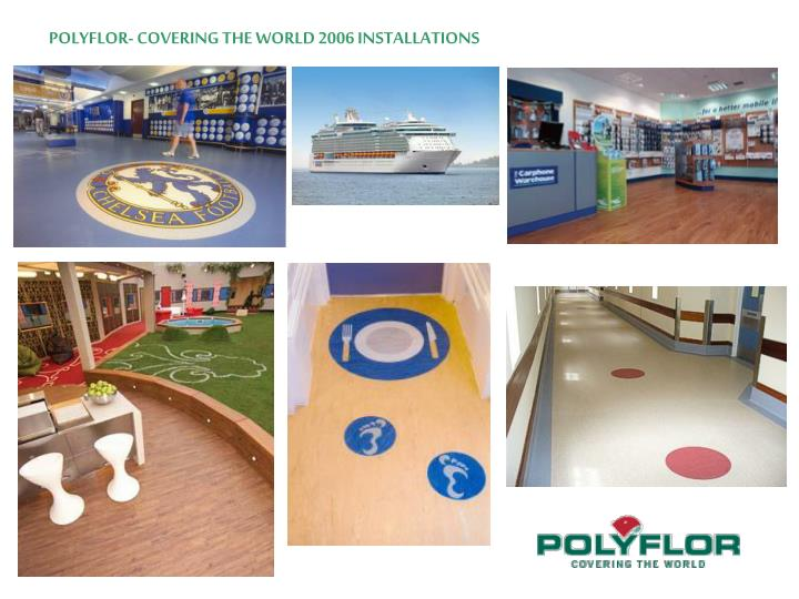 POLYFLOR- COVERING THE WORLD 2006 INSTALLATIONS