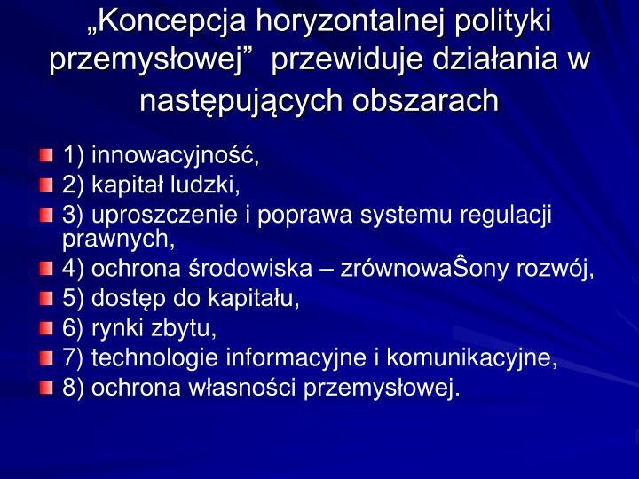 """""""Koncepcja horyzontalnej polityki przemysłowej""""  przewiduje działania w następujących obszarach"""