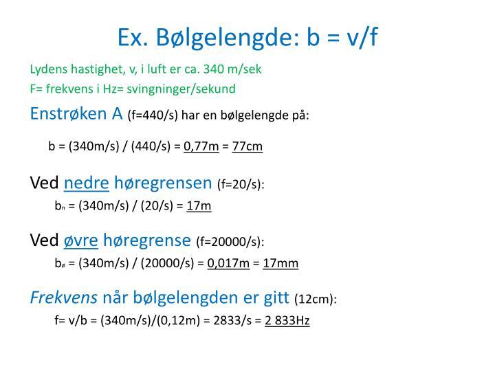 Ex. Bølgelengde: b = v/f