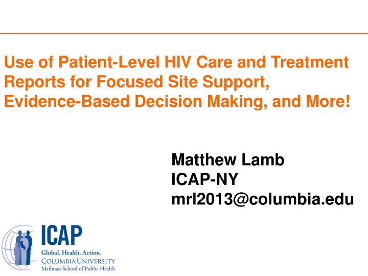 Use of Patient-Level HIV Care and Treatment Reports for Focused Site Support,