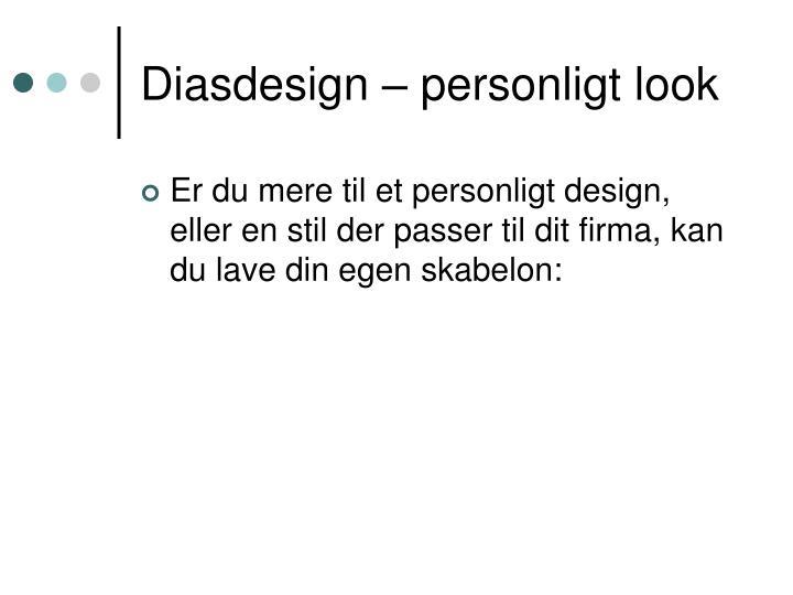 Diasdesign – personligt look