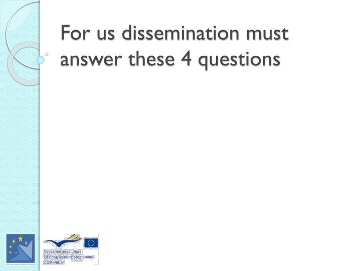 For us dissemination must answer these 4 questions