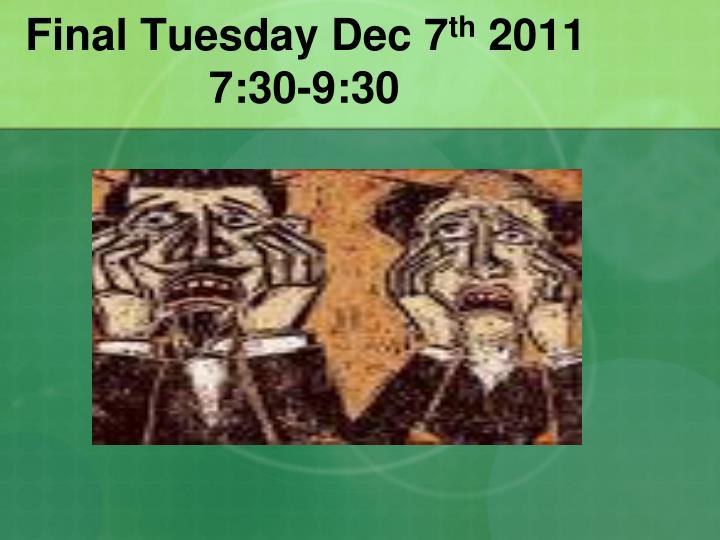Final Tuesday Dec 7