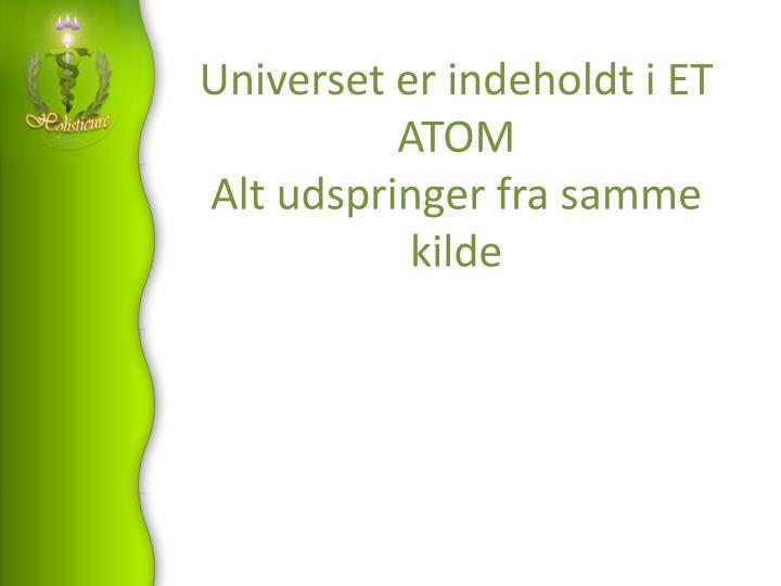 Universet er indeholdt i ET ATOM
