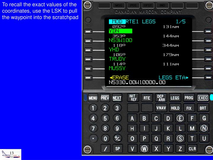 To recall the exact values of the coordinates, use the LSK to pull the waypoint into the scratchpad