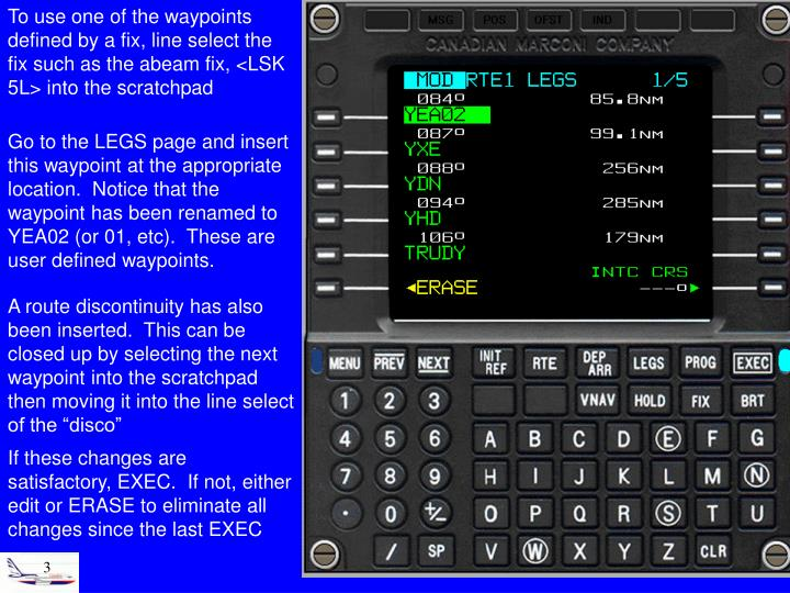 To use one of the waypoints defined by a fix, line select the fix such as the abeam fix, <LSK 5L> into the scratchpad