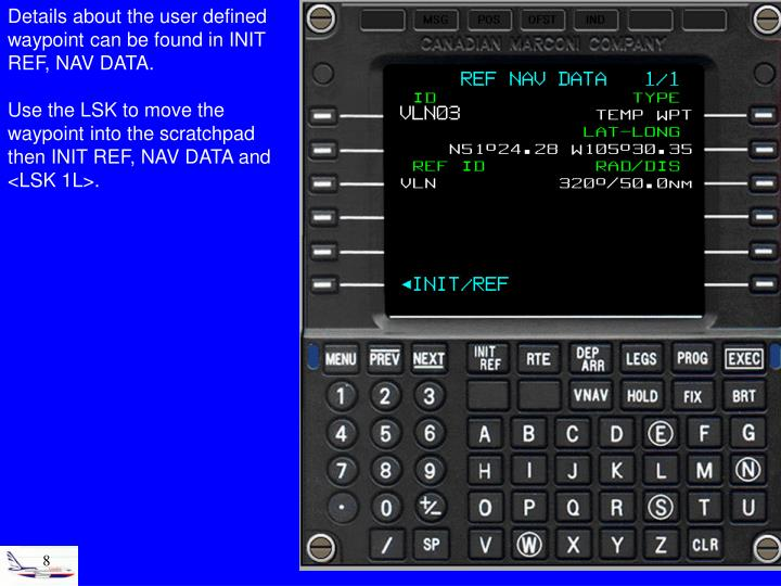 Details about the user defined waypoint can be found in INIT REF, NAV DATA.