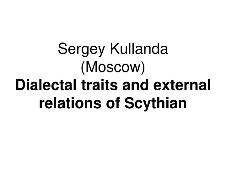 sergey kullanda moscow dialectal traits and external relations of scythian