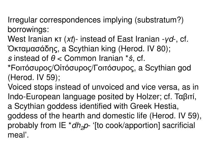 Irregular correspondences implying (substratum?) borrowings: