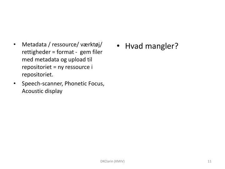 Metadata / ressource/ værktøj/ rettigheder = format -  gem filer med metadata og upload til repositoriet = ny ressource i repositoriet.