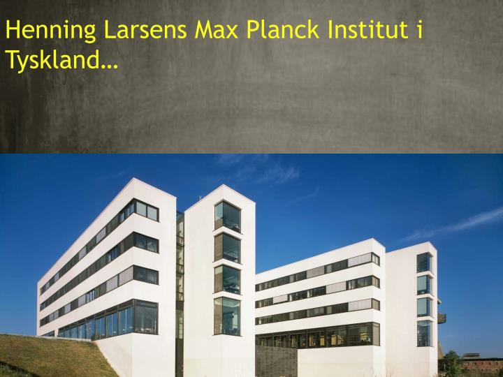 Henning Larsens Max Planck Institut i Tyskland…
