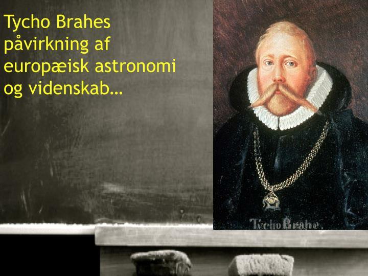 Tycho Brahes påvirkning af europæisk astronomi og videnskab…