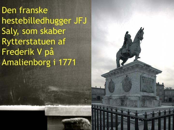 Den franske hestebilledhugger JFJ Saly, som skaber Rytterstatuen af Frederik V på Amalienborg i 1771