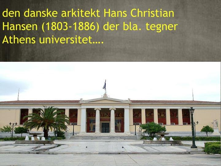 den danske arkitekt Hans Christian Hansen (1803-1886) der bla. tegner Athens universitet….