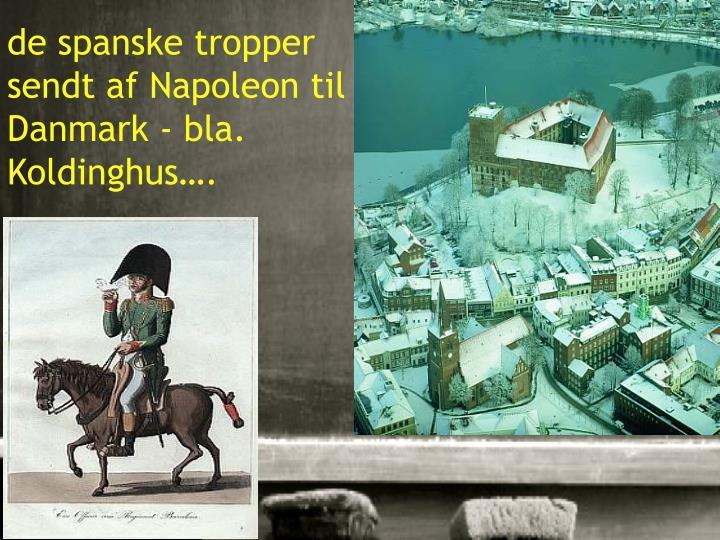 de spanske tropper sendt af Napoleon til Danmark - bla. Koldinghus….