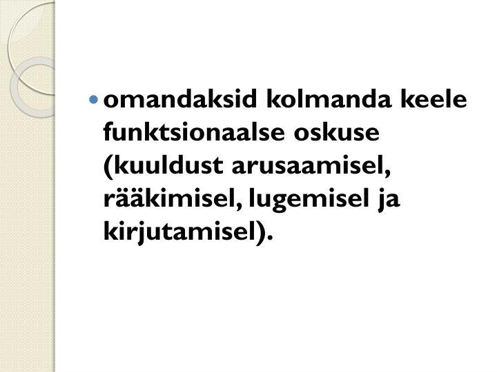 omandaksid kolmanda keele funktsionaalse oskuse (kuuldust arusaamisel, rääkimisel, lugemisel ja kirjutamisel).
