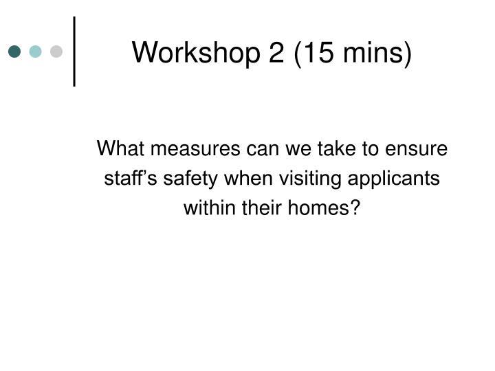 Workshop 2 (15 mins)