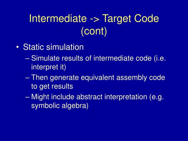 Intermediate -> Target Code (cont)