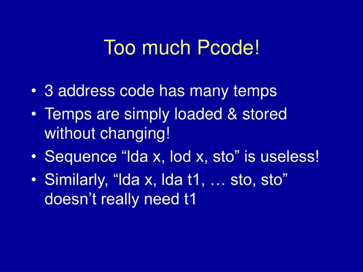Too much Pcode!